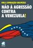 FIM À OPERAÇÃO GOLPISTA! NÃO À AGRESSÃO CONTRA A VENEZUELA!_1